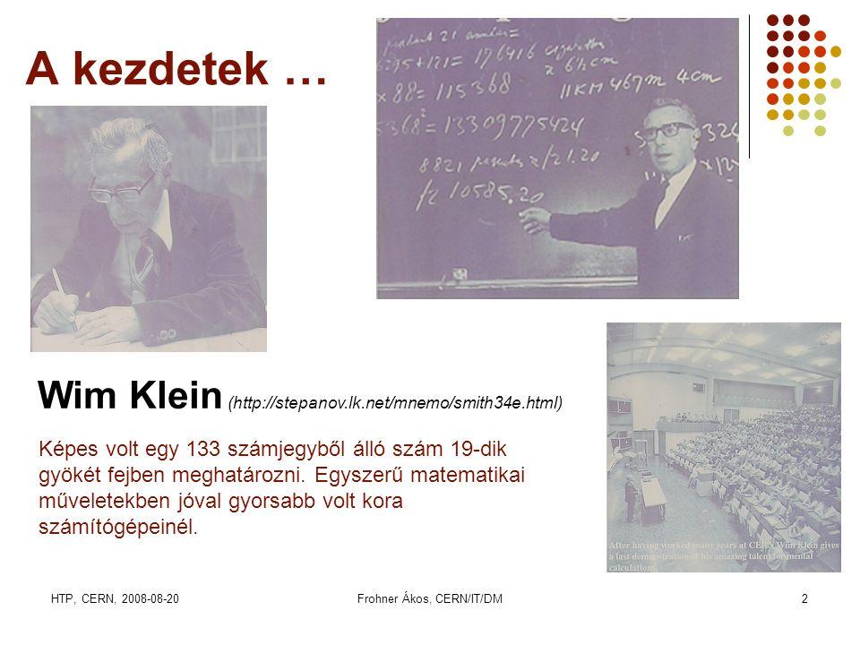 HTP, CERN, 2008-08-20Frohner Ákos, CERN/IT/DM2 A kezdetek … Wim Klein (http://stepanov.lk.net/mnemo/smith34e.html) Képes volt egy 133 számjegyből álló