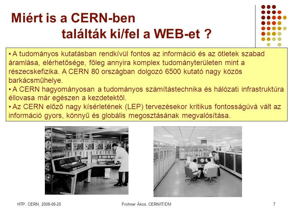 HTP, CERN, 2008-08-20Frohner Ákos, CERN/IT/DM7 Miért is a CERN-ben találták ki/fel a WEB-et ? • A tudományos kutatásban rendkívül fontos az információ