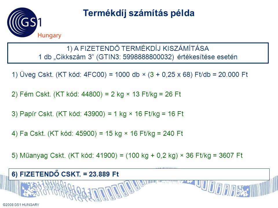 """© 2008 GS1 US ©2008 GS1 HUNGARY Termékdíj számítás példa 1) A FIZETENDŐ TERMÉKDÍJ KISZÁMÍTÁSA 1 db """"Cikkszám 3 (GTIN3: 5998888800032) értékesítése esetén 1) Üveg Cskt."""