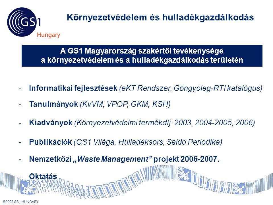"""© 2008 GS1 US ©2008 GS1 HUNGARY Környezetvédelem és hulladékgazdálkodás -Kiadványok (Környezetvédelmi termékdíj: 2003, 2004-2005, 2006) -Tanulmányok (KvVM, VPOP, GKM, KSH) -Publikációk (GS1 Világa, Hulladéksors, Saldo Periodika) -Oktatás -Informatikai fejlesztések (eKT Rendszer, Göngyöleg-RTI katalógus) -Nemzetközi """"Waste Management projekt 2006-2007."""