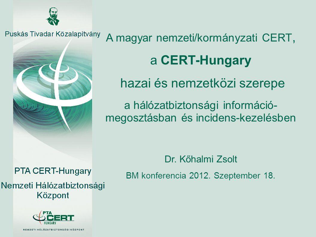 A magyar nemzeti/kormányzati CERT, a CERT-Hungary hazai és nemzetközi szerepe a hálózatbiztonsági információ- megosztásban és incidens-kezelésben Dr.
