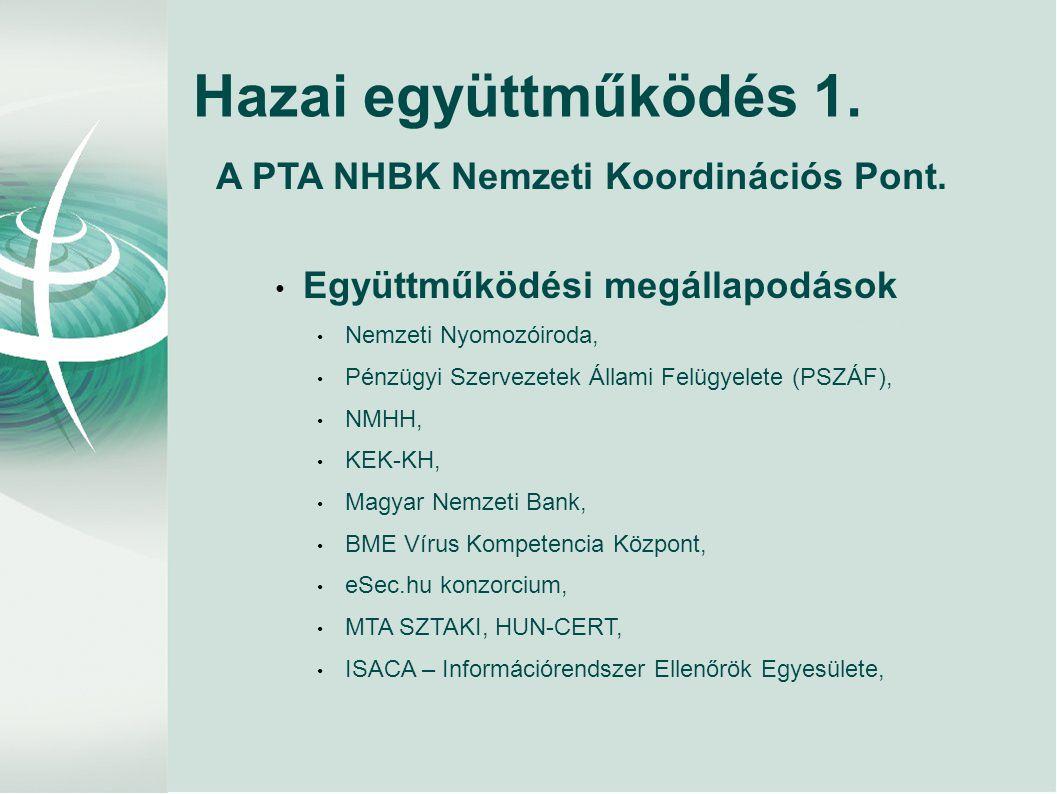 Hazai együttműködés 1. A PTA NHBK Nemzeti Koordinációs Pont. • Együttműködési megállapodások • Nemzeti Nyomozóiroda, • Pénzügyi Szervezetek Állami Fel