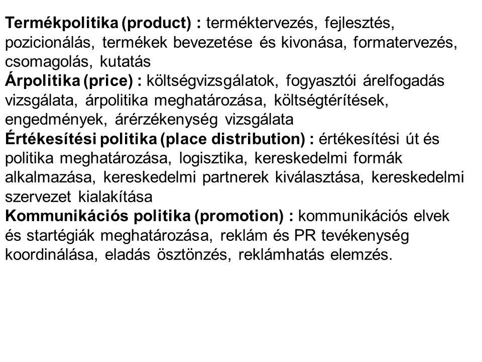 Termékpolitika (product) : terméktervezés, fejlesztés, pozicionálás, termékek bevezetése és kivonása, formatervezés, csomagolás, kutatás Árpolitika (price) : költségvizsgálatok, fogyasztói árelfogadás vizsgálata, árpolitika meghatározása, költségtérítések, engedmények, árérzékenység vizsgálata Értékesítési politika (place distribution) : értékesítési út és politika meghatározása, logisztika, kereskedelmi formák alkalmazása, kereskedelmi partnerek kiválasztása, kereskedelmi szervezet kialakítása Kommunikációs politika (promotion) : kommunikációs elvek és startégiák meghatározása, reklám és PR tevékenység koordinálása, eladás ösztönzés, reklámhatás elemzés.