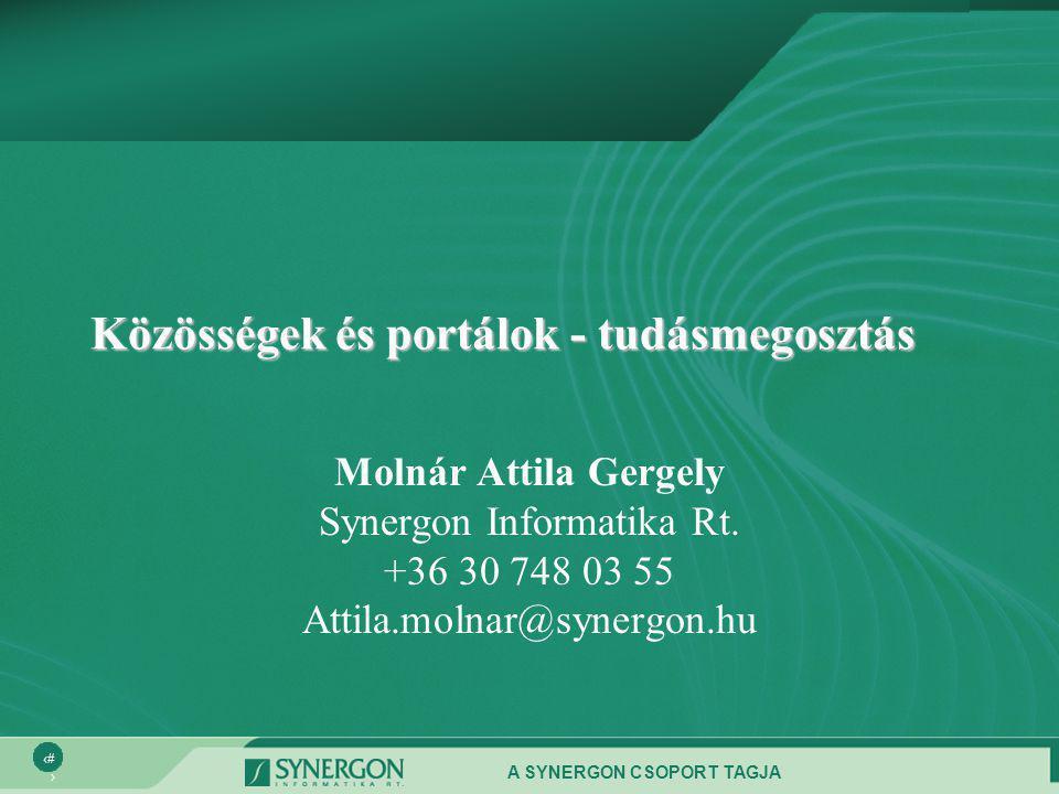 A SYNERGON CSOPORT TAGJA 1 Közösségek és portálok - tudásmegosztás Molnár Attila Gergely Synergon Informatika Rt. +36 30 748 03 55 Attila.molnar@syner