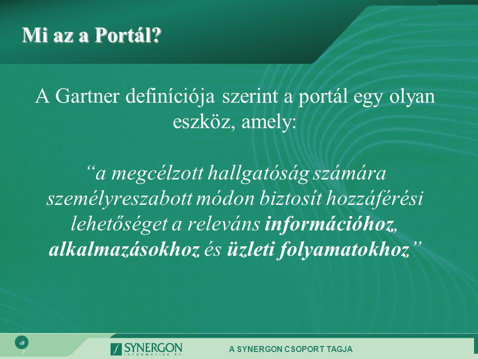 """A SYNERGON CSOPORT TAGJA 11 Mi az a Portál? A Gartner definíciója szerint a portál egy olyan eszköz, amely: """"a megcélzott hallgatóság számára személyr"""