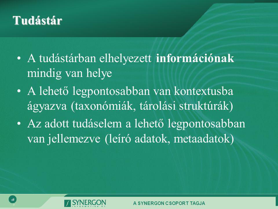 A SYNERGON CSOPORT TAGJA 13 Tudástár •A tudástárban elhelyezett információnak mindig van helye •A lehető legpontosabban van kontextusba ágyazva (taxonómiák, tárolási struktúrák) •Az adott tudáselem a lehető legpontosabban van jellemezve (leíró adatok, metaadatok)