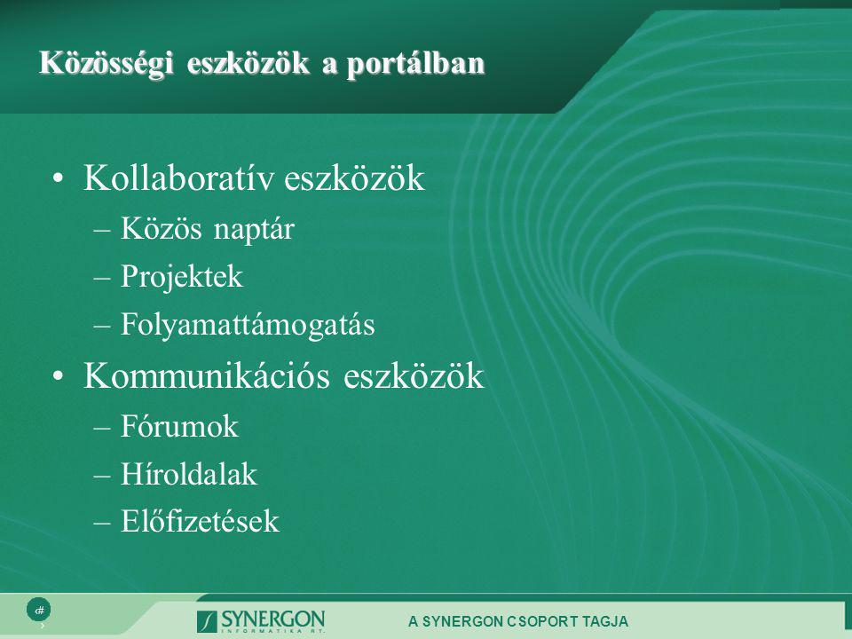 A SYNERGON CSOPORT TAGJA 16 Közösségi eszközök a portálban •Kollaboratív eszközök –Közös naptár –Projektek –Folyamattámogatás •Kommunikációs eszközök –Fórumok –Híroldalak –Előfizetések