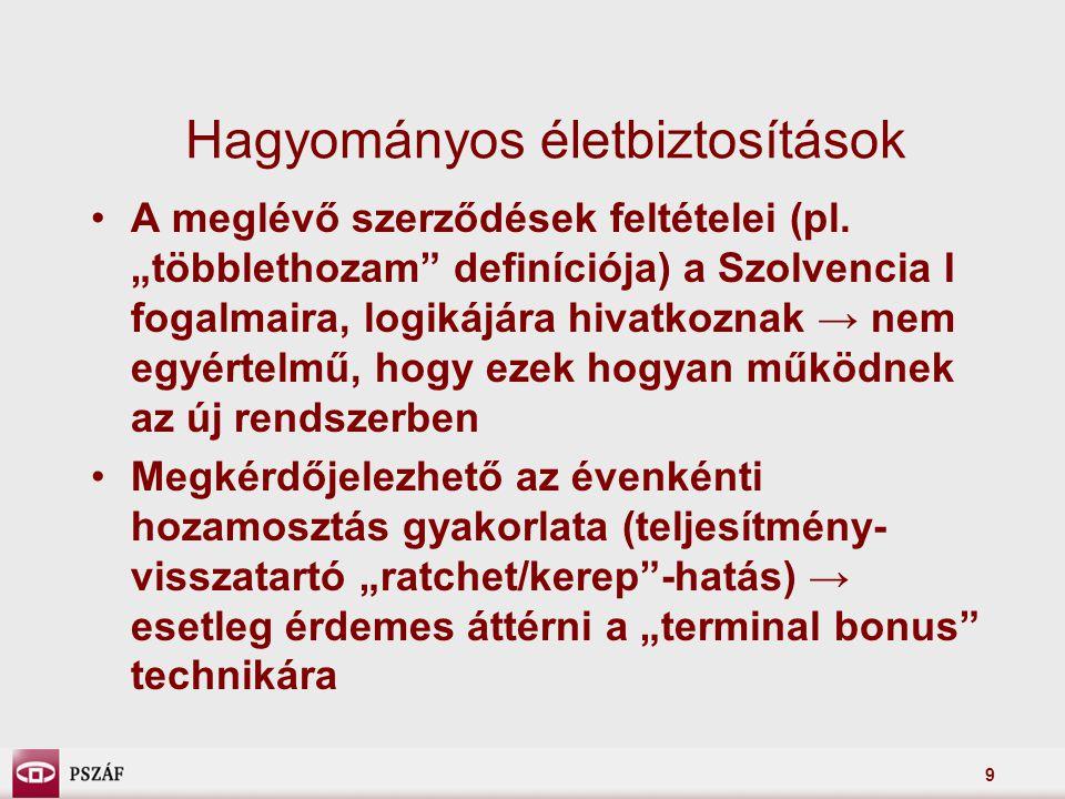 9 Hagyományos életbiztosítások •A meglévő szerződések feltételei (pl.