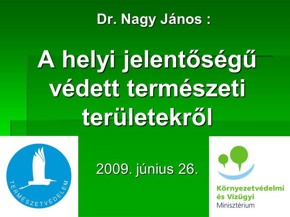 Dr. Nagy János : A helyi jelentőségű védett természeti területekről 2009. június 26.