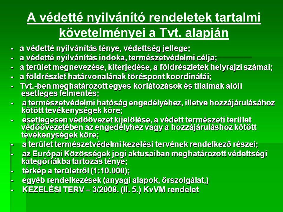 A védetté nyilvánító rendeletek tartalmi követelményei a Tvt. alapján - a védetté nyilvánítás ténye, védettség jellege; - a védetté nyilvánítás indoka