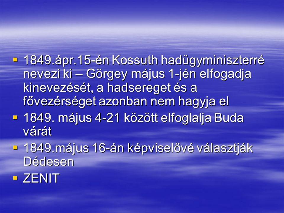  1849.ápr.15-én Kossuth hadügyminiszterré nevezi ki – Görgey május 1-jén elfogadja kinevezését, a hadsereget és a fővezérséget azonban nem hagyja el