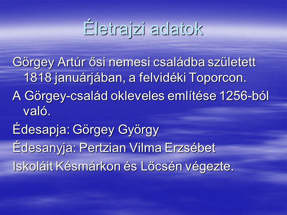 Életrajzi adatok Görgey Artúr ősi nemesi családba született 1818 januárjában, a felvidéki Toporcon. A Görgey-család okleveles említése 1256-ból való.