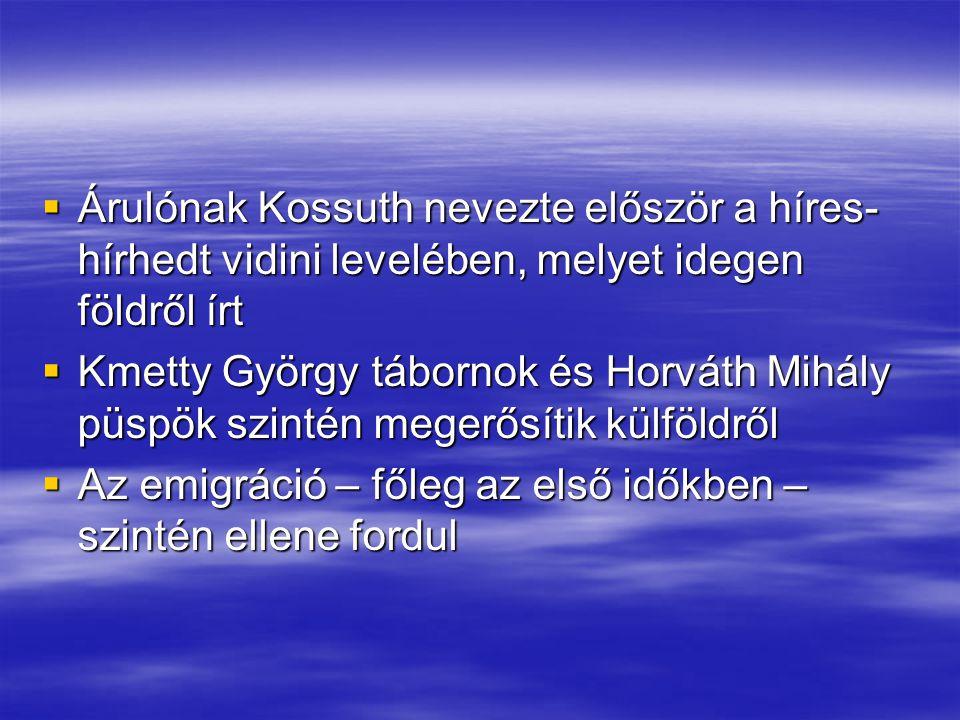  Árulónak Kossuth nevezte először a híres- hírhedt vidini levelében, melyet idegen földről írt  Kmetty György tábornok és Horváth Mihály püspök szin