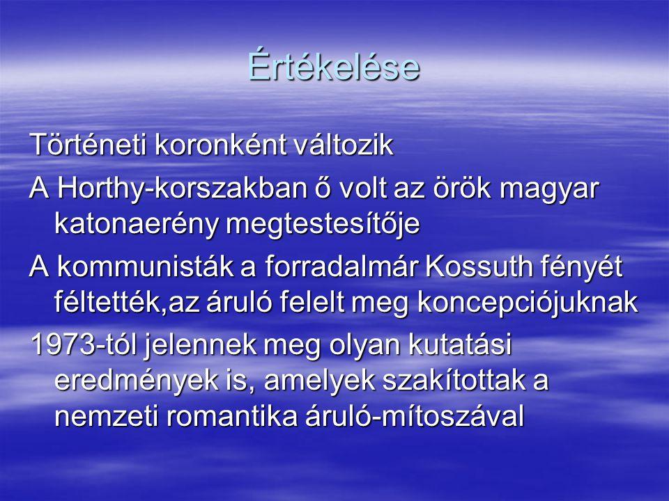 Értékelése Történeti koronként változik A Horthy-korszakban ő volt az örök magyar katonaerény megtestesítője A kommunisták a forradalmár Kossuth fényé