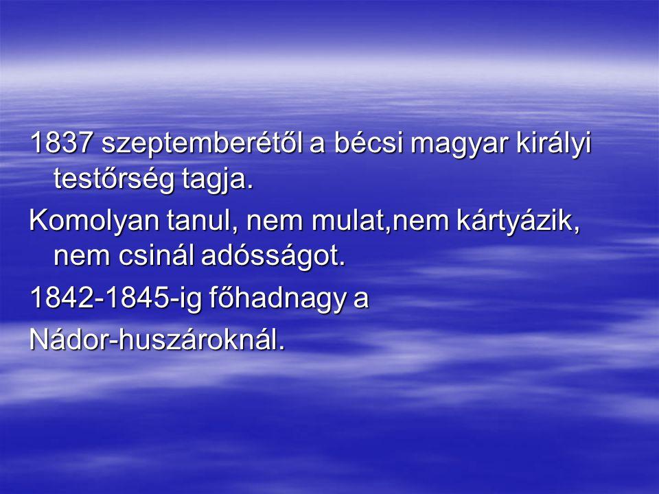 1837 szeptemberétől a bécsi magyar királyi testőrség tagja. Komolyan tanul, nem mulat,nem kártyázik, nem csinál adósságot. 1842-1845-ig főhadnagy a Ná