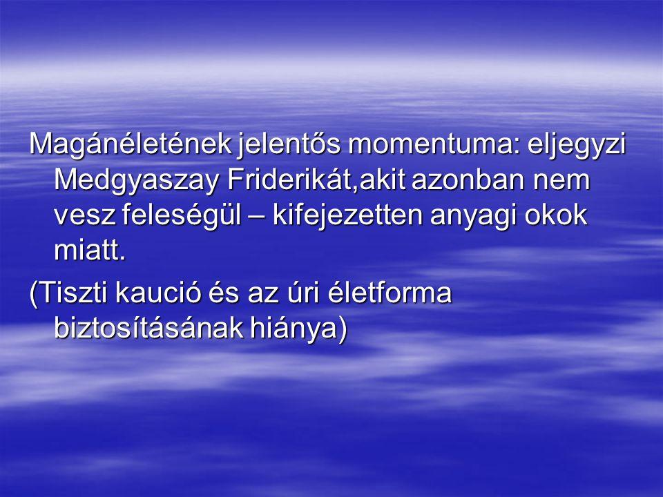Magánéletének jelentős momentuma: eljegyzi Medgyaszay Friderikát,akit azonban nem vesz feleségül – kifejezetten anyagi okok miatt. (Tiszti kaució és a