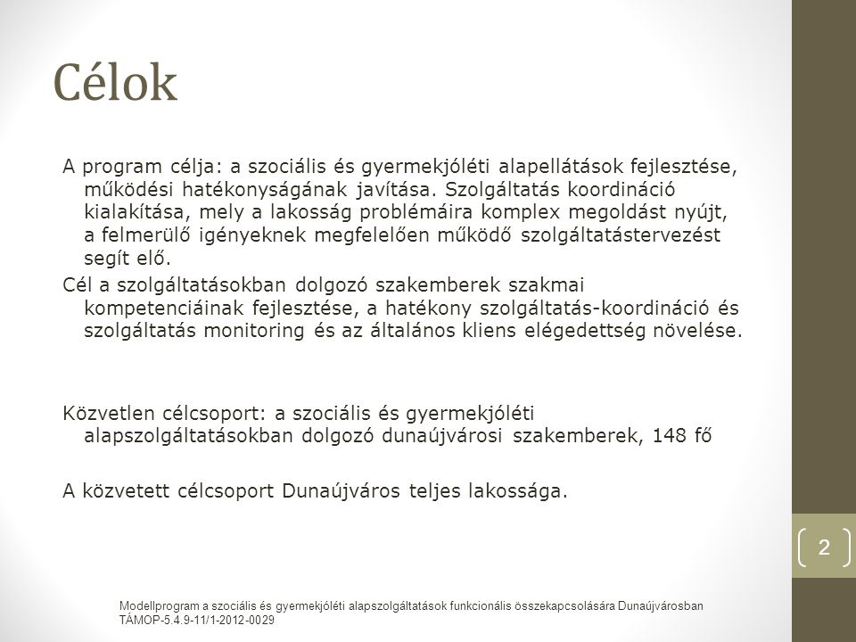 Dunaújvárosban működő szociális és gyermekjóléti alapszolgáltatások • Egyesített Szociális Intézmény • Étkeztetés • Házi segítségnyújtás • Jelzőrendszeres házi segítségnyújtás (2013.