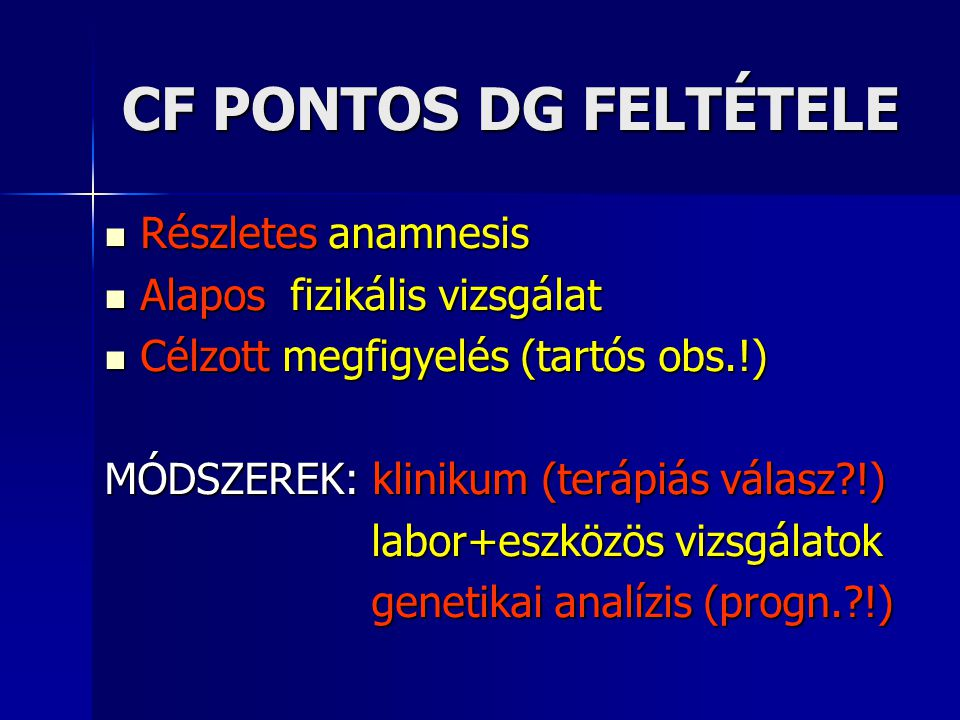 CF PONTOS DG FELTÉTELE  Részletes anamnesis  Alapos fizikális vizsgálat  Célzott megfigyelés (tartós obs.!) MÓDSZEREK: klinikum (terápiás válasz?!)