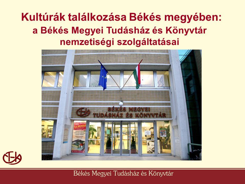 Kultúrák találkozása Békés megyében: a Békés Megyei Tudásház és Könyvtár nemzetiségi szolgáltatásai [név]