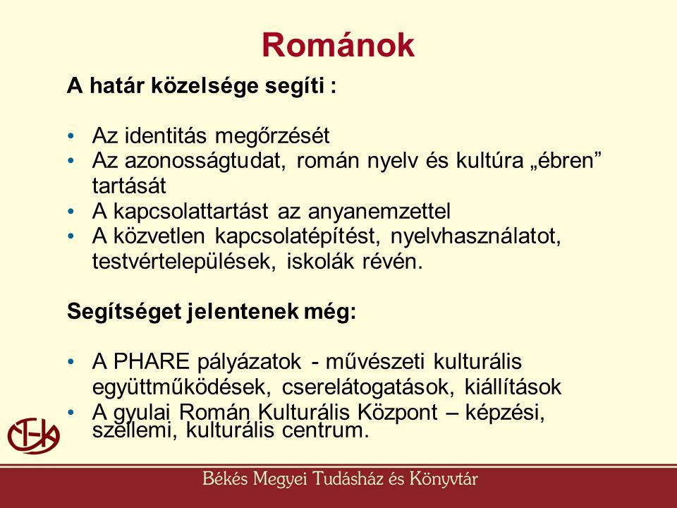 """Románok A határ közelsége segíti : • Az identitás megőrzését • Az azonosságtudat, román nyelv és kultúra """"ébren"""" tartását • A kapcsolattartást az anya"""