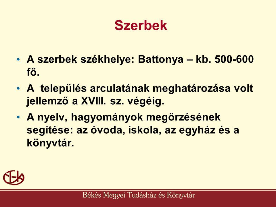 Szerbek • A szerbek székhelye: Battonya – kb. 500-600 fő. • A település arculatának meghatározása volt jellemző a XVIII. sz. végéig. • A nyelv, hagyom