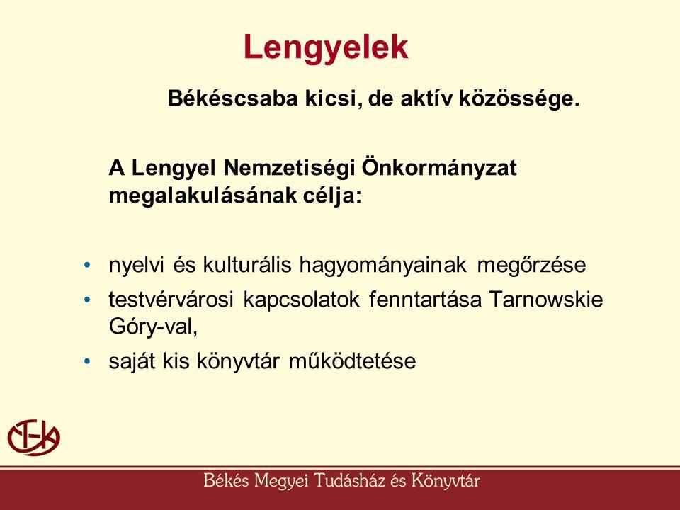 Lengyelek Békéscsaba kicsi, de aktív közössége. A Lengyel Nemzetiségi Önkormányzat megalakulásának célja: • nyelvi és kulturális hagyományainak megőrz