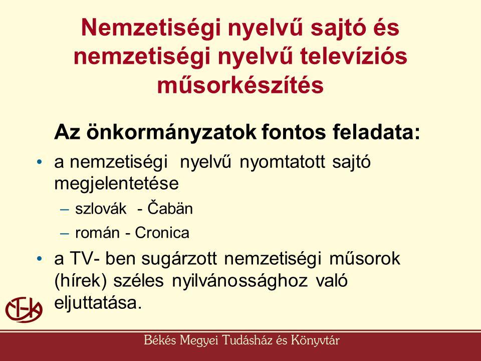 Nemzetiségi nyelvű sajtó és nemzetiségi nyelvű televíziós műsorkészítés Az önkormányzatok fontos feladata: • a nemzetiségi nyelvű nyomtatott sajtó meg