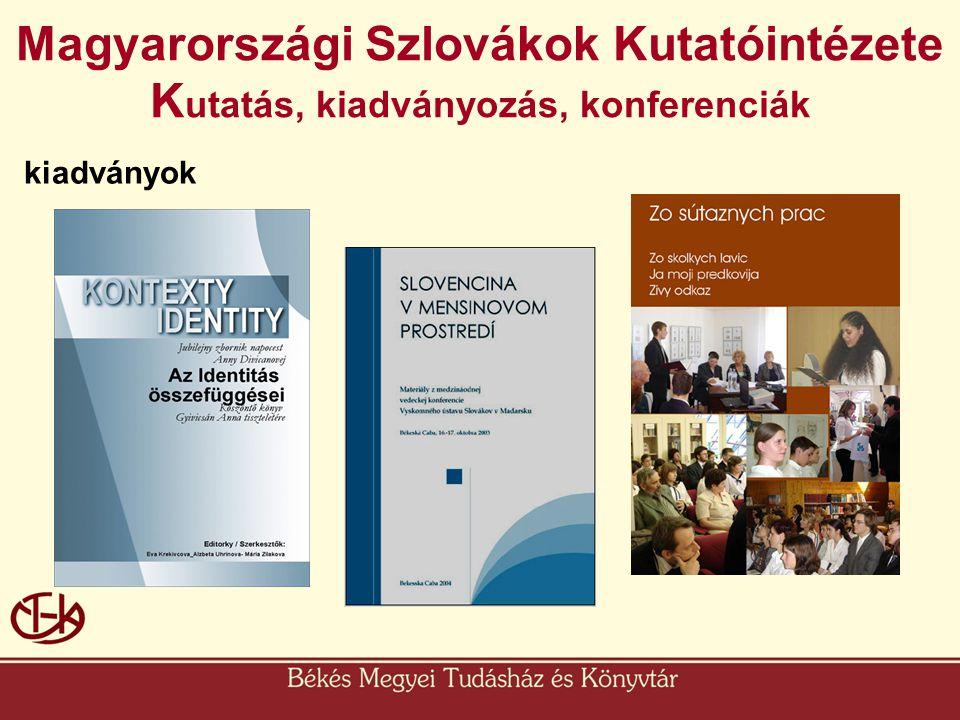 Magyarországi Szlovákok Kutatóintézete K utatás, kiadványozás, konferenciák kiadványok