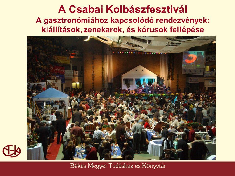 A Csabai Kolbászfesztivál A gasztronómiához kapcsolódó rendezvények: kiállítások, zenekarok, és kórusok fellépése