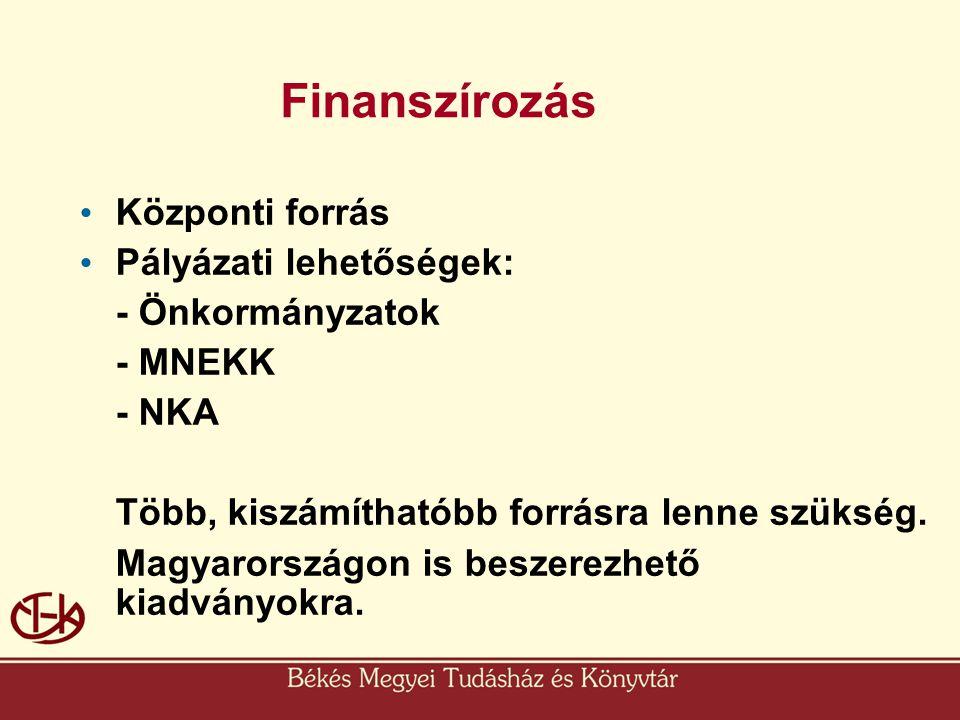 Finanszírozás • Központi forrás • Pályázati lehetőségek: - Önkormányzatok - MNEKK - NKA Több, kiszámíthatóbb forrásra lenne szükség. Magyarországon is