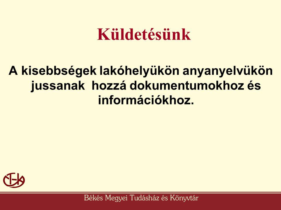 Küldetésünk A kisebbségek lakóhelyükön anyanyelvükön jussanak hozzá dokumentumokhoz és információkhoz.