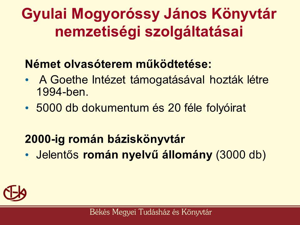 Gyulai Mogyoróssy János Könyvtár nemzetiségi szolgáltatásai Német olvasóterem működtetése: • A Goethe Intézet támogatásával hozták létre 1994-ben. • 5