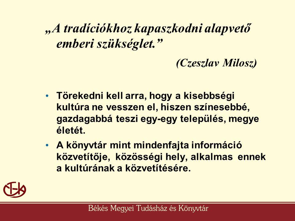 """""""A tradíciókhoz kapaszkodni alapvető emberi szükséglet."""" (Czeszlav Milosz) • Törekedni kell arra, hogy a kisebbségi kultúra ne vesszen el, hiszen szín"""