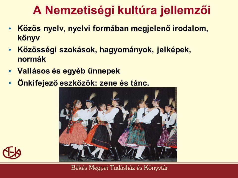 A Nemzetiségi kultúra jellemzői • Közös nyelv, nyelvi formában megjelenő irodalom, könyv • Közösségi szokások, hagyományok, jelképek, normák • Valláso