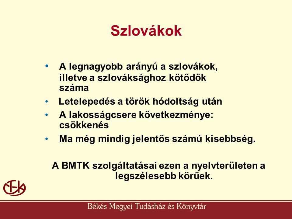 Szlovákok • A legnagyobb arányú a szlovákok, illetve a szlováksághoz kötődők száma • Letelepedés a török hódoltság után • A lakosságcsere következmény