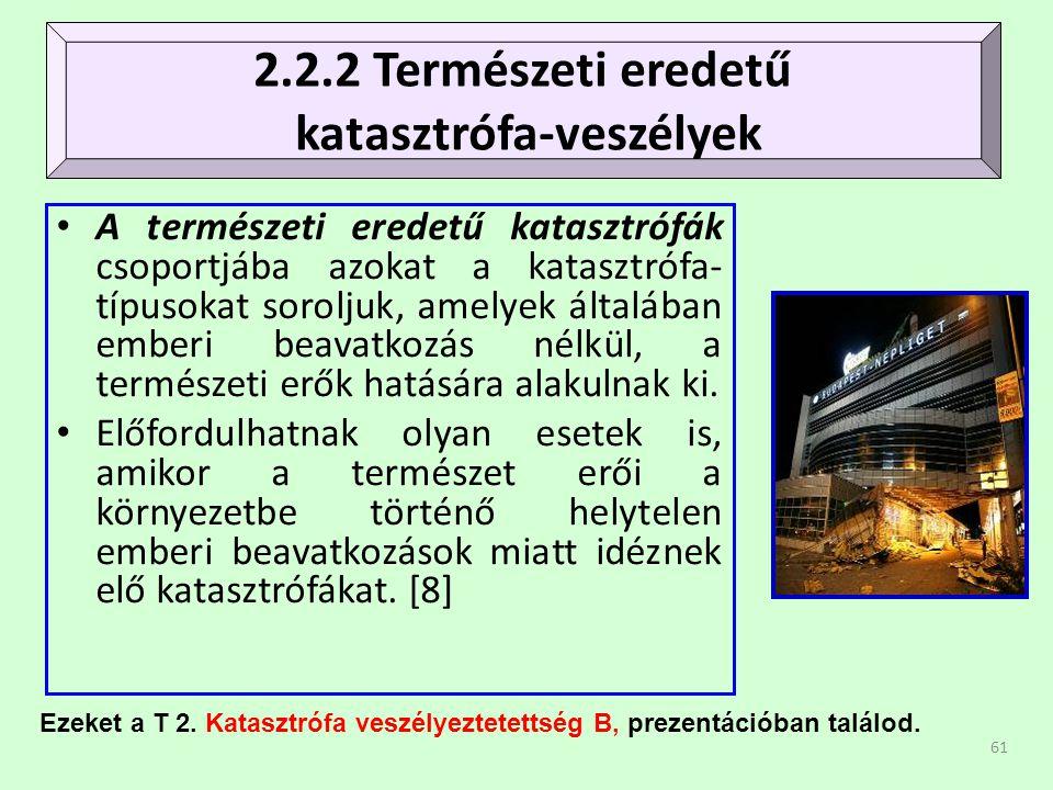 61 • A természeti eredetű katasztrófák csoportjába azokat a katasztrófa- típusokat soroljuk, amelyek általában emberi beavatkozás nélkül, a természeti erők hatására alakulnak ki.