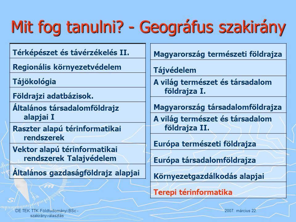 2007. március 22.DE TEK TTK Földtudományi BSc - szakirányválasztás Mit fog tanulni? - Geográfus szakirány Térképészet és távérzékelés II. Regionális k