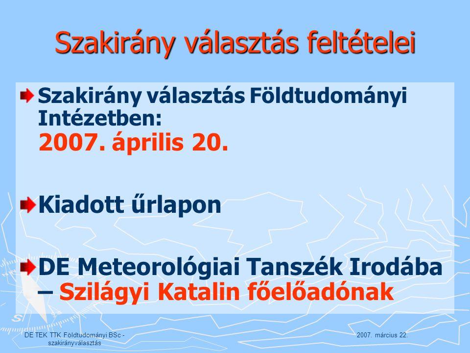 2007. március 22.DE TEK TTK Földtudományi BSc - szakirányválasztás Szakirány választás feltételei Szakirány választás Földtudományi Intézetben: 2007.