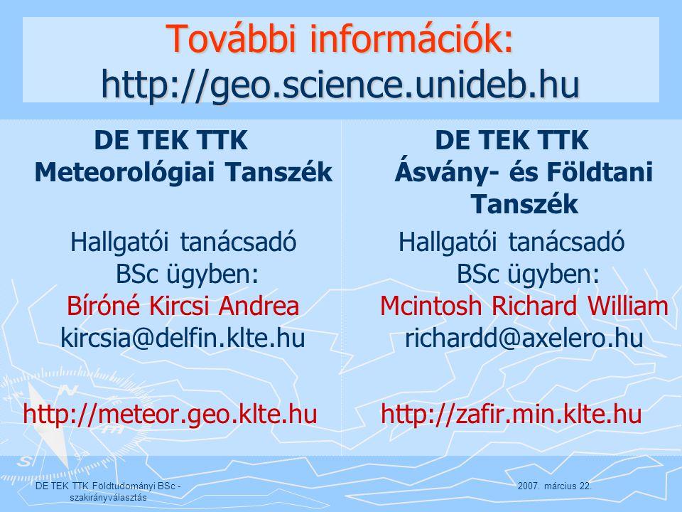 2007. március 22.DE TEK TTK Földtudományi BSc - szakirányválasztás További információk: http://geo.science.unideb.hu DE TEK TTK Meteorológiai Tanszék