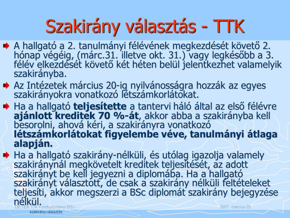 2007. március 22.DE TEK TTK Földtudományi BSc - szakirányválasztás Szakirány választás - TTK A hallgató a 2. tanulmányi félévének megkezdését követő 2