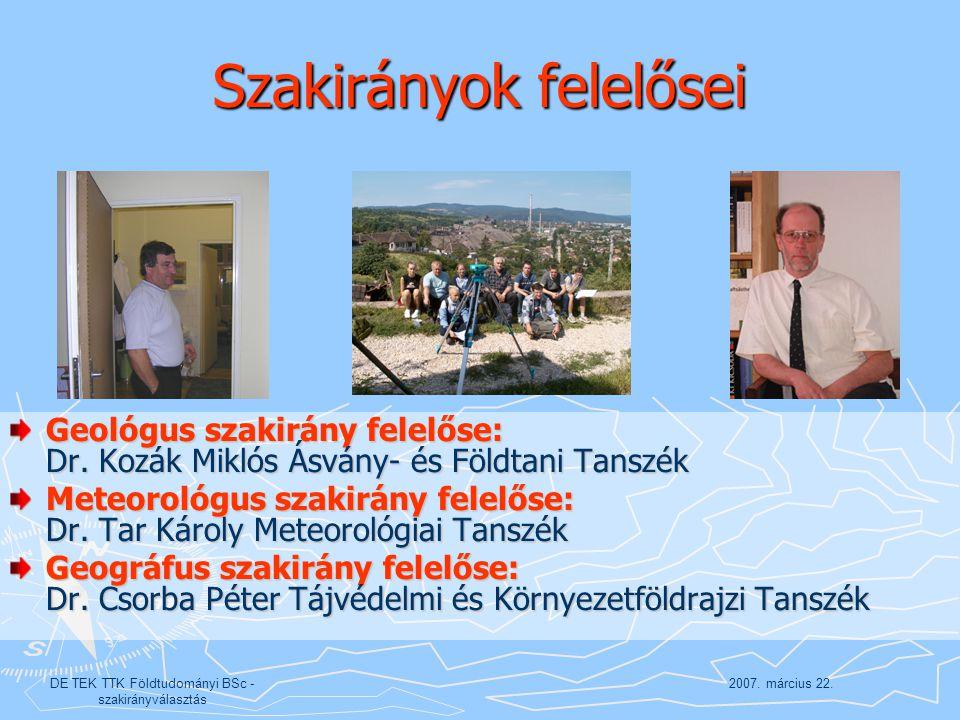2007. március 22.DE TEK TTK Földtudományi BSc - szakirányválasztás Szakirányok felelősei Geológus szakirány felelőse: Dr. Kozák Miklós Ásvány- és Föld