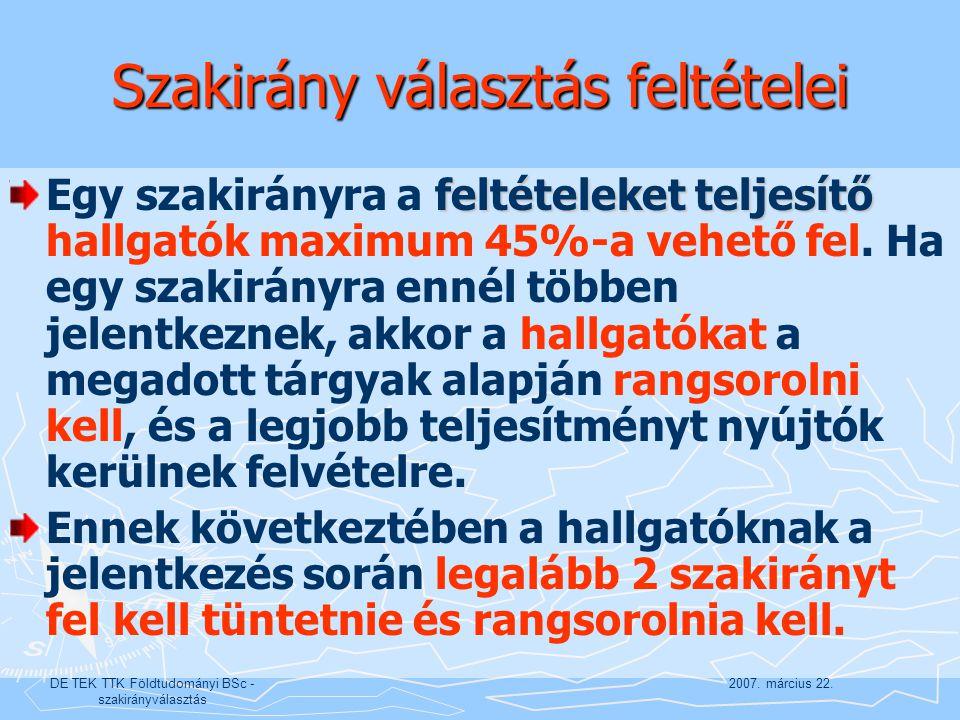 2007. március 22.DE TEK TTK Földtudományi BSc - szakirányválasztás Szakirány választás feltételei feltételeket teljesítő Egy szakirányra a feltételeke