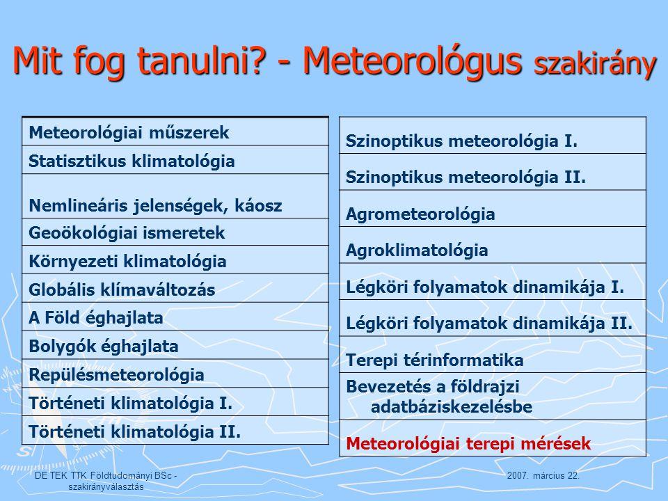 2007. március 22.DE TEK TTK Földtudományi BSc - szakirányválasztás Mit fog tanulni? - Meteorológus szakirány Meteorológiai műszerek Statisztikus klima