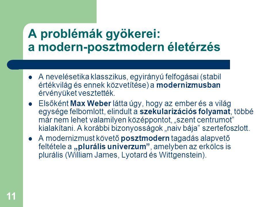 11 A problémák gyökerei: a modern-posztmodern életérzés  A nevelésetika klasszikus, egyirányú felfogásai (stabil értékvilág és ennek közvetítése) a m
