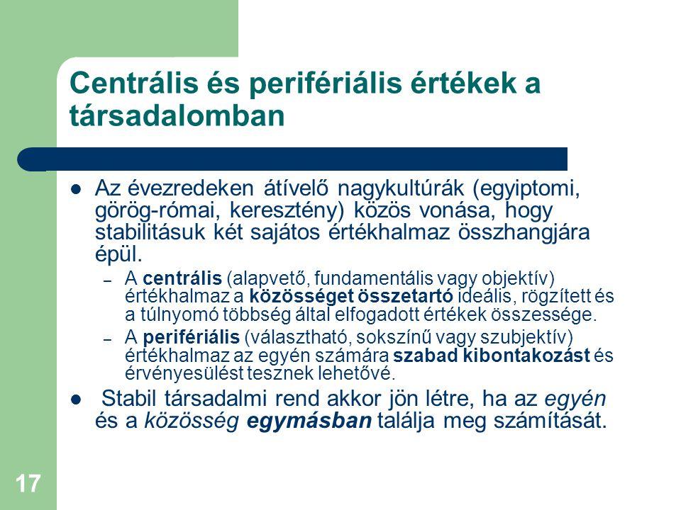 17 Centrális és perifériális értékek a társadalomban  Az évezredeken átívelő nagykultúrák (egyiptomi, görög-római, keresztény) közös vonása, hogy sta
