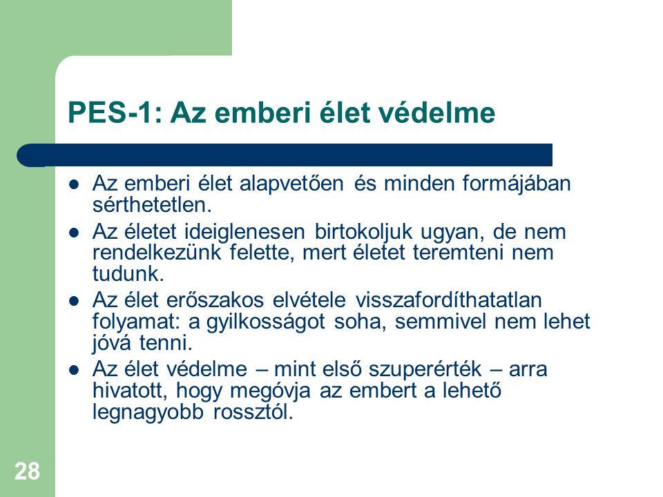 28 PES-1: Az emberi élet védelme  Az emberi élet alapvetően és minden formájában sérthetetlen.  Az életet ideiglenesen birtokoljuk ugyan, de nem ren
