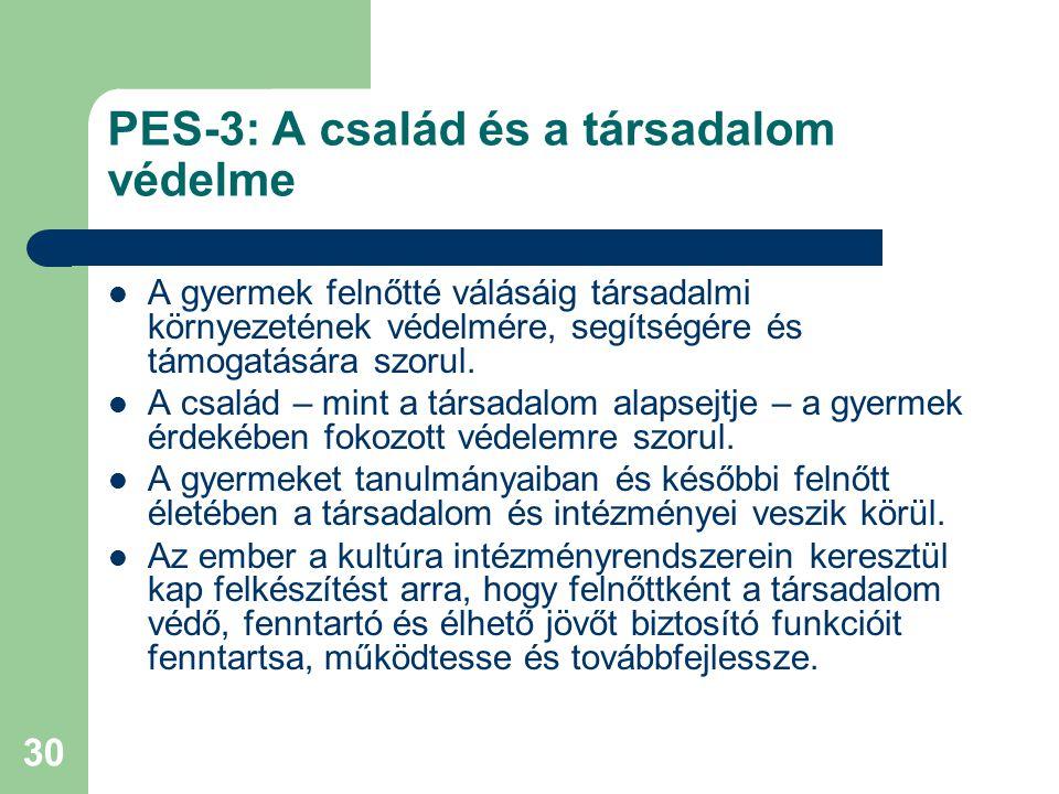 30 PES-3: A család és a társadalom védelme  A gyermek felnőtté válásáig társadalmi környezetének védelmére, segítségére és támogatására szorul.  A c