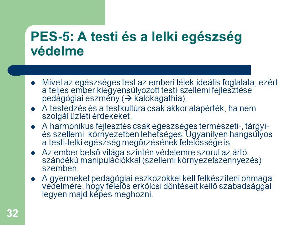 32 PES-5: A testi és a lelki egészség védelme  Mivel az egészséges test az emberi lélek ideális foglalata, ezért a teljes ember kiegyensúlyozott test