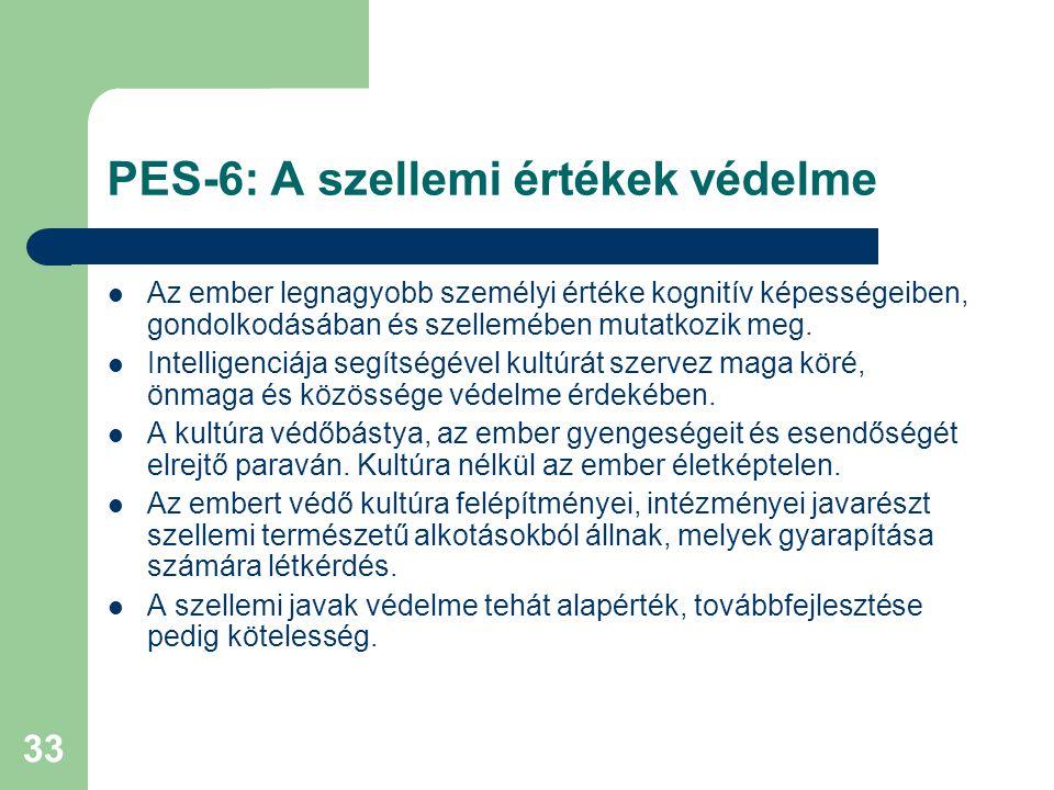 33 PES-6: A szellemi értékek védelme  Az ember legnagyobb személyi értéke kognitív képességeiben, gondolkodásában és szellemében mutatkozik meg.  In
