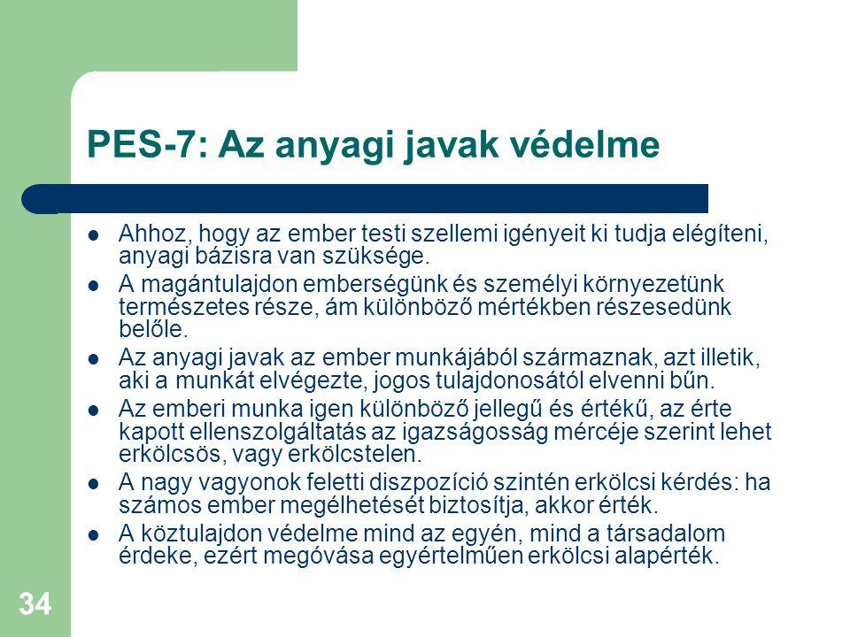 34 PES-7: Az anyagi javak védelme  Ahhoz, hogy az ember testi szellemi igényeit ki tudja elégíteni, anyagi bázisra van szüksége.  A magántulajdon em